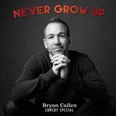 Never Grow Up by Bryan Callen