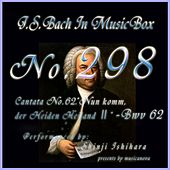 Cantata No. 62, ''Nun komm, der Heiden Heiland 2'', BWV 62 (Musical Box) by Shinji Ishihara