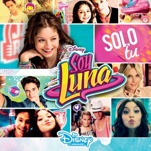 Soy Luna - Solo Tu (Le Canzoni Della Tua Serie Preferita) di Elenco de Soy Luna