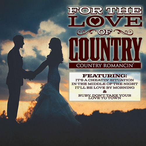 For The Love of Country - Country Romancin' by Various Artists