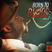 Born to Blues, Vol. 3 by Various Artists