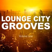Lounge City Grooves, Vol. 1 (Finest Chillhouse, Lounge & Chill Beats) by Various Artists