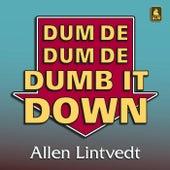 Dum De Dum De Dumb It Down de Allen Lintvedt