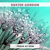 Fresh As Dew von Dexter Gordon