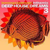 Lemongrassmusic in the Mix: Deep House Dreams, Vol. 3 by Various Artists