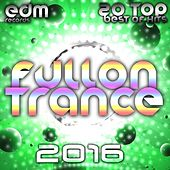 Fullon Trance 2016 v2 - 20 Top Hits Best Of Acid, House, Rave Music, Electro Goa Hard Dance, Psytran von Various
