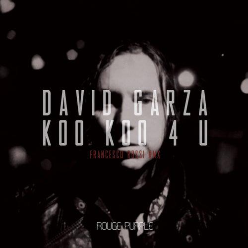 Koo Koo 4 U (Francesco Rossi Remix) by David Garza