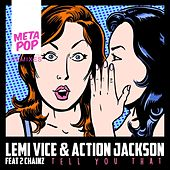 Tell You That: MetaPop Remixes by Action Jackson Lemi Vice