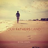 Our Farther's Land by Phil Joseph