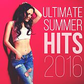 Ultimate Summer Hits 2016 by Various Artists