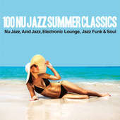 100 Nu Jazz Summer Classics (Nu Jazz, Acid Jazz, Electronic, Lounge, Jazz Funk & Soul) by Various Artists