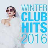 Winter Club Hits 2016 by Various Artists