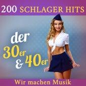 Wir machen Musik - 200 Schlager Hits der 30er & 40er by Various Artists