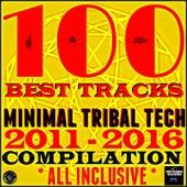 100 Best Tracks Minimal Tribal Tech Compilation (2011-2016 All Inclusive) de Various Artists