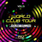 World Club Tour, Vol. 3 (House Deluxe) di Various Artists