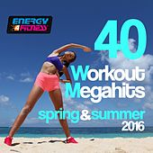 40 Workout Mega Hits Spring & Summer 2016 by Various Artists