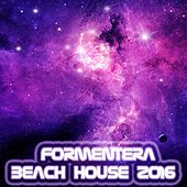 Formentera Beach House 2016 (81 Songs Dance Electro House Minimal Dub the Best of Compilation for DJ) de Various Artists