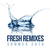 Fresh Remixes Summer 2016 by Various Artists