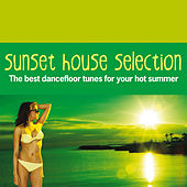 Sunset House Selection (The Best Dancefloor Tunes for Your Hot Summer) von Various Artists