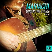 Mariachi Under The Stars, Vol. 2 by Various Artists