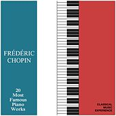 Classical Music Experience - Frédéric Chopin - 20 Most Famous Piano Works by Various Artists