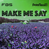 Make Me Say by FBS