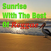 Sunrise With The Best Of Reggae de Various Artists