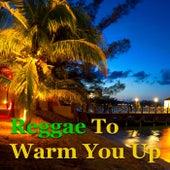 Reggae To Warm You Up de Various Artists