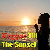 Reggae Till The Sunset by Various Artists