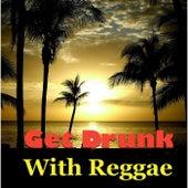 Get Drunk With Reggae de Various Artists