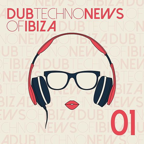 Dub Techno News of Ibiza, Vol. 1 von Various Artists