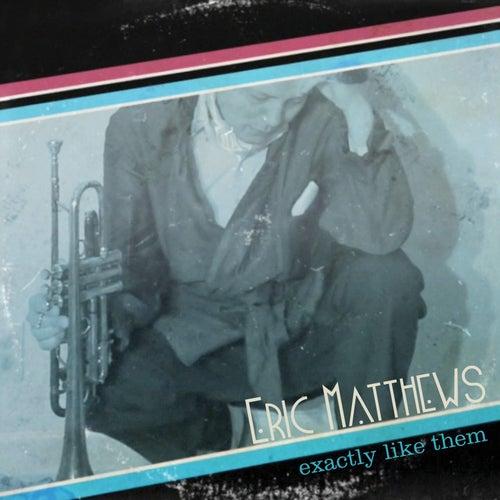 Exactly Like Them (Maxi Single) by Eric Matthews