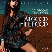 All Good In The Hood, Vol. 5 (20 Groove Monsters) von Various Artists