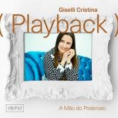 A Mão do Poderoso (Playback) by Giselli Cristina