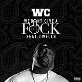 We Don't Give a Fuck by WC