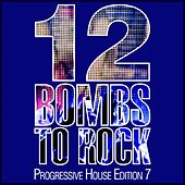 12 Bombs to Rock - Progressive House Edition 7 by Various Artists