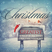 Greatest Christmas Songs of All Times: Original Versions by Various Artists