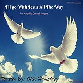 I'll Go with Jesus All the Way by Angelic Gospel Singers