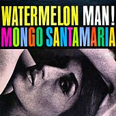 Watermelon Man! de Mongo Santamaria