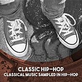 Classic Hip-Hop: Classical Music Sampled in Hip-Hop by Various Artists