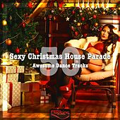 Sexy Christmas House Parade (50 Awesome Dance Tracks) von Various Artists