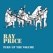 Turn up the Volume von Ray Price