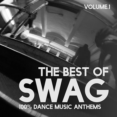 The Best of Swag, Vol. 1 - 100% Dance Music Anthems by Various Artists