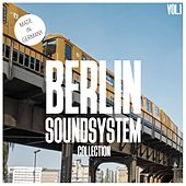 Berlin Soundsystem Collection, Vol. 1 - 100 % German Techno & House von Various Artists