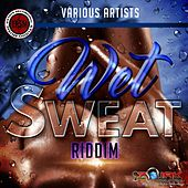 Wet Sweat Riddim by Various Artists