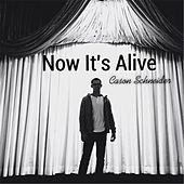 Now It's Alive by Cason Schneider