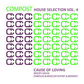 Compost House Selection Vol. 4 - Cause Of Loving / Moody House - compiled and mixed by Rupert & de Various Artists