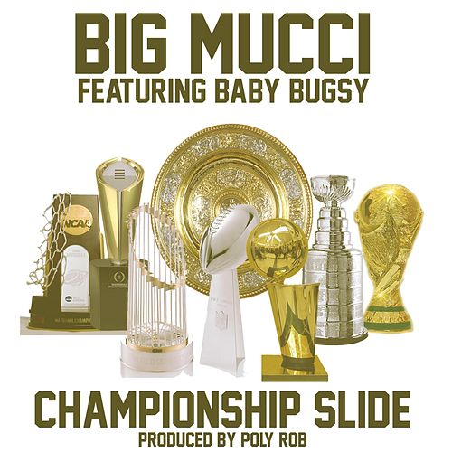 championship slide feat baby bugsy single by big mucci. Black Bedroom Furniture Sets. Home Design Ideas