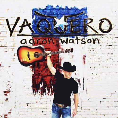 Vaquero by Aaron Watson