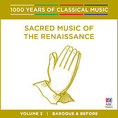 Sacred Music Of The Renaissance (1000 Years Of Classical Music, Vol. 3) by Various Artists